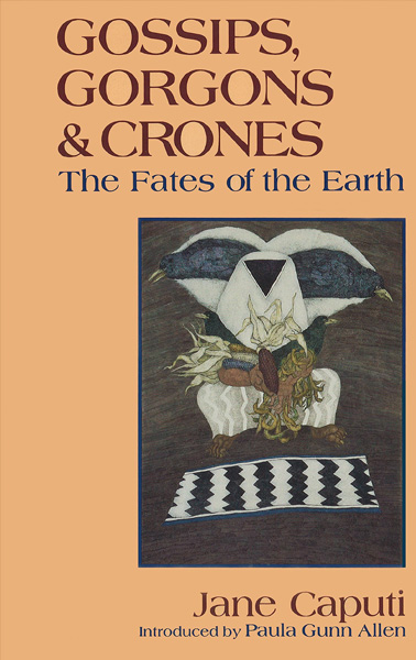 gossips-gorgons-crones-fates-of-earth-jane-caputi